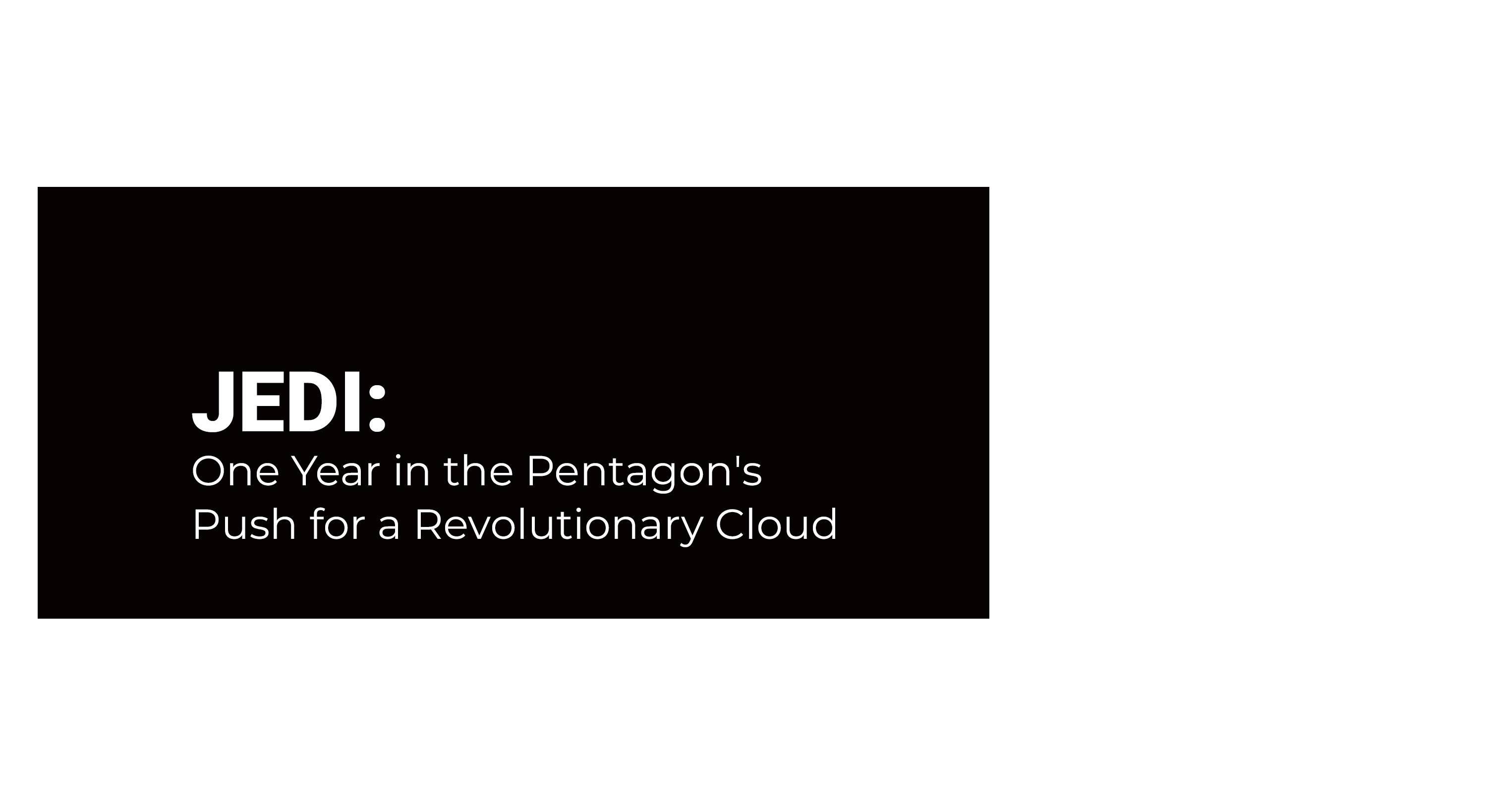 JEDI: One Year in the Pentagon's Push for a Revolutionary Cloud
